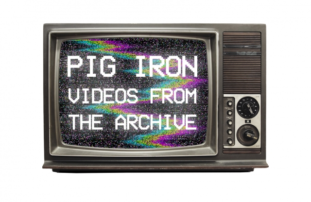 "A vintage TV screen with static. It reads, ""PIG IRON VIDEOS FROM THE ARCHIVE."""